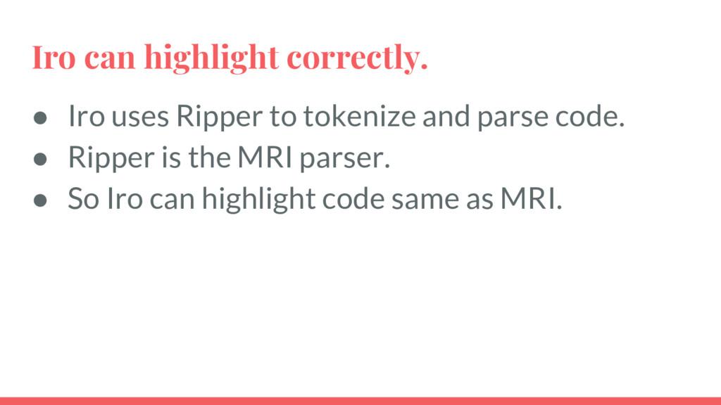Iro can highlight correctly. ● Iro uses Ripper ...