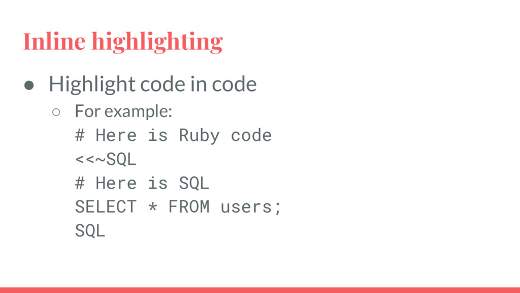 Inline highlighting ● Highlight code in code ○ ...