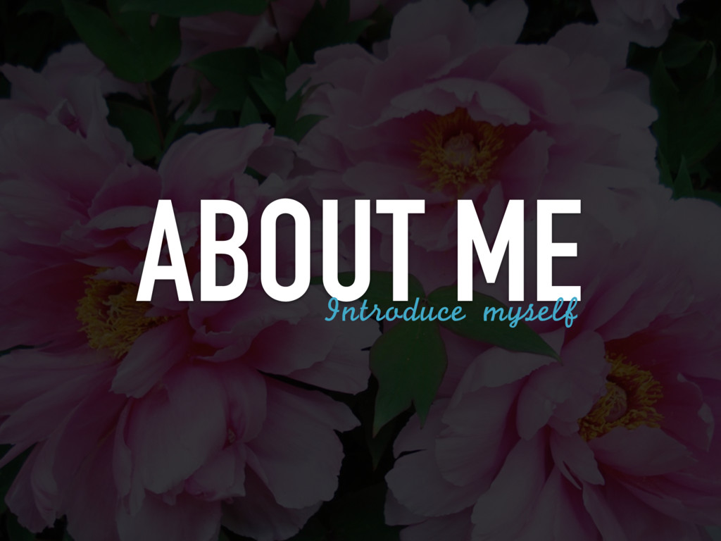 ABOUT ME Introduce myself