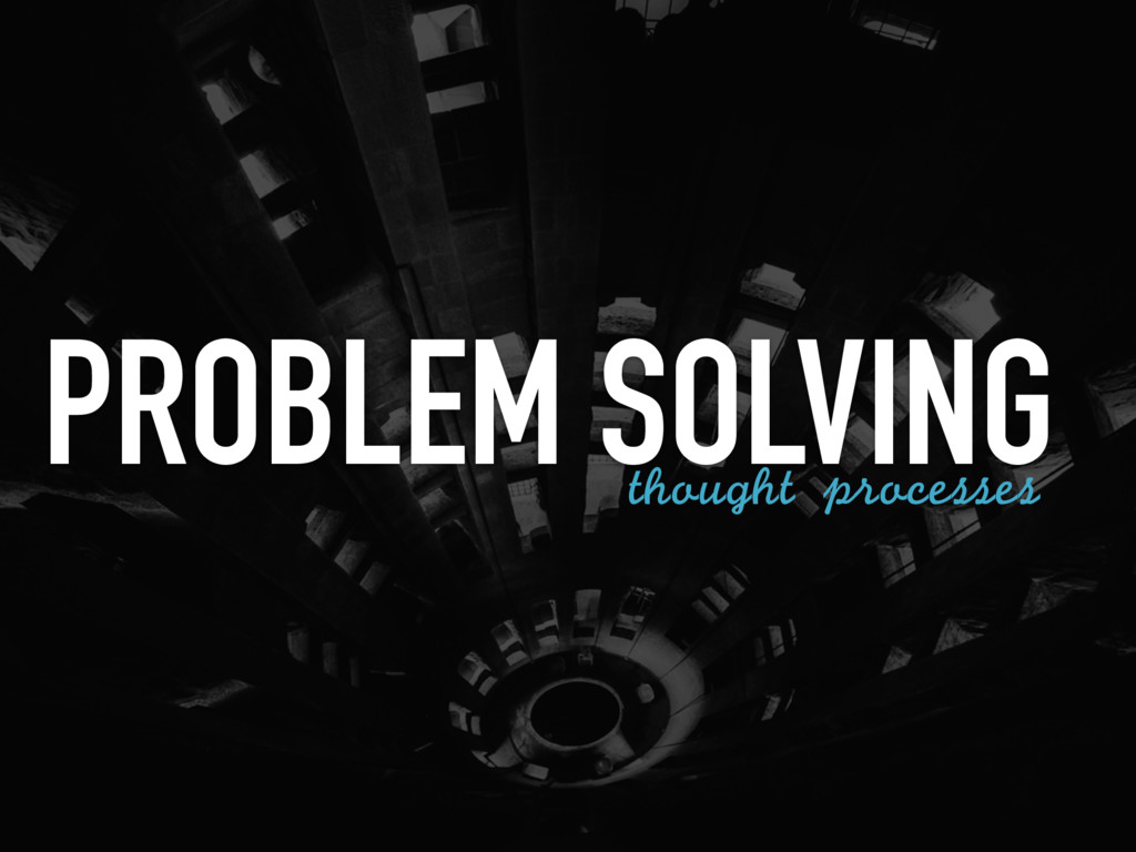 PROBLEM SOLVING thought processes