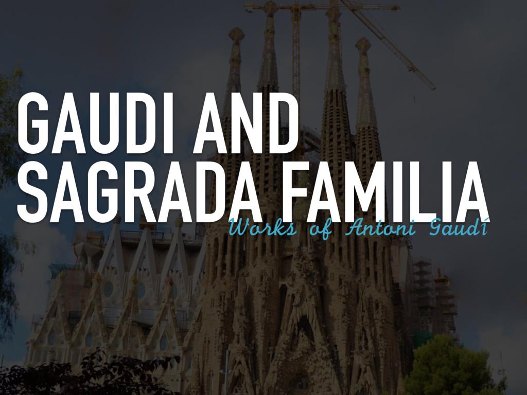 GAUDI AND SAGRADA FAMILIA Works of Antoni Ga...