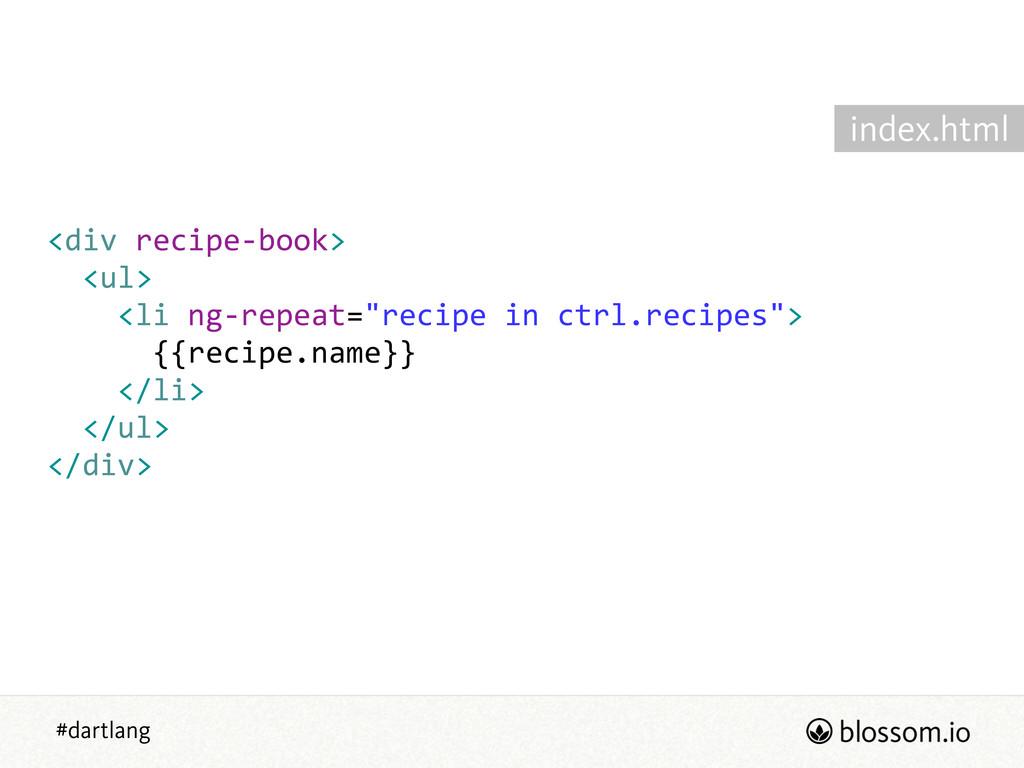 #dartlang <div recipe-‐book>    <ul>    ...