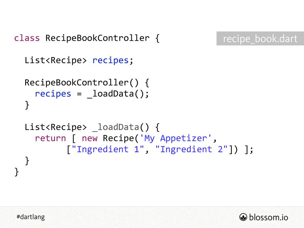 #dartlang class RecipeBookController {  !  ...