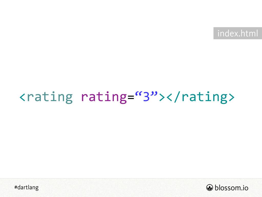 "#dartlang <rating rating=""3""></rating>  index..."