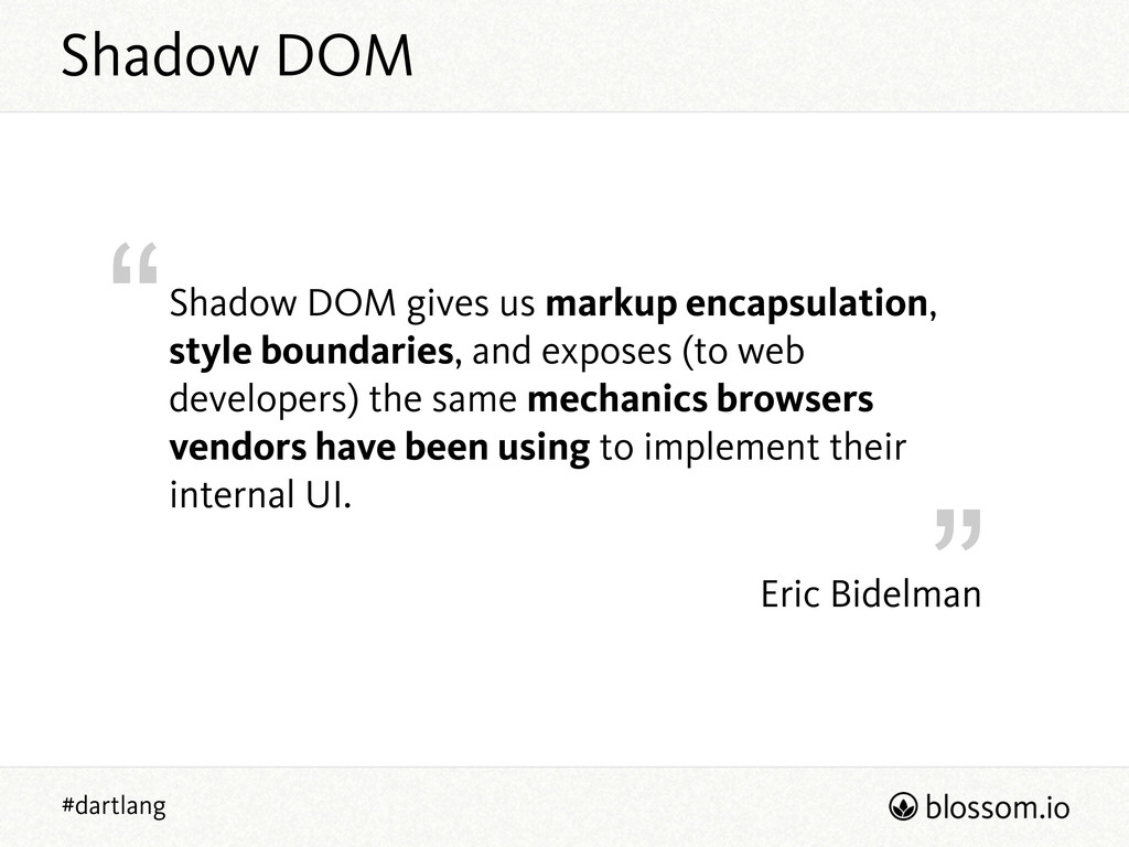 """ "" #dartlang Eric Bidelman Shadow DOM gives us..."