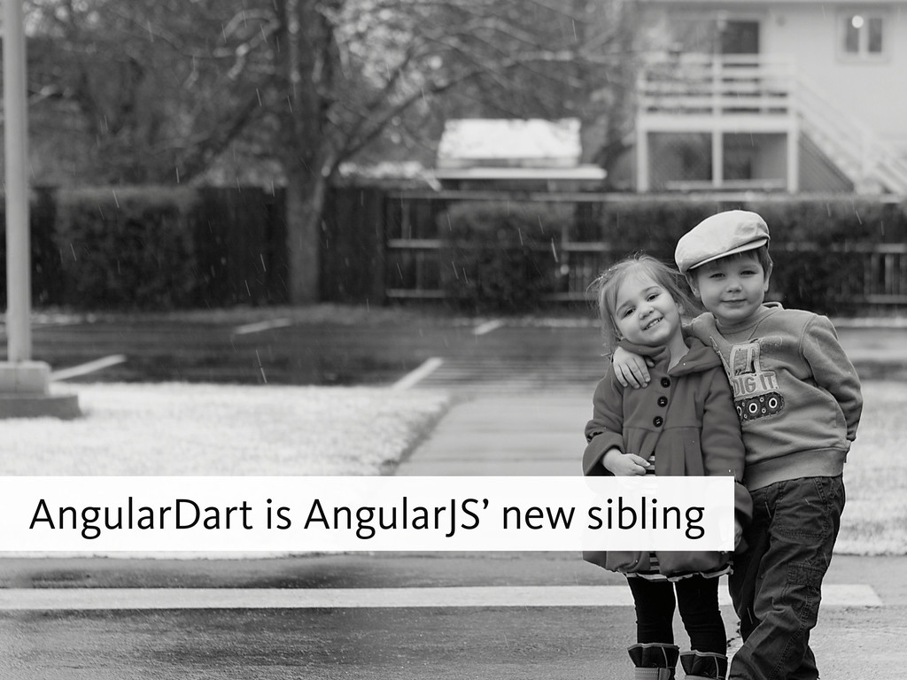 AngularDart is AngularJS' new sibling