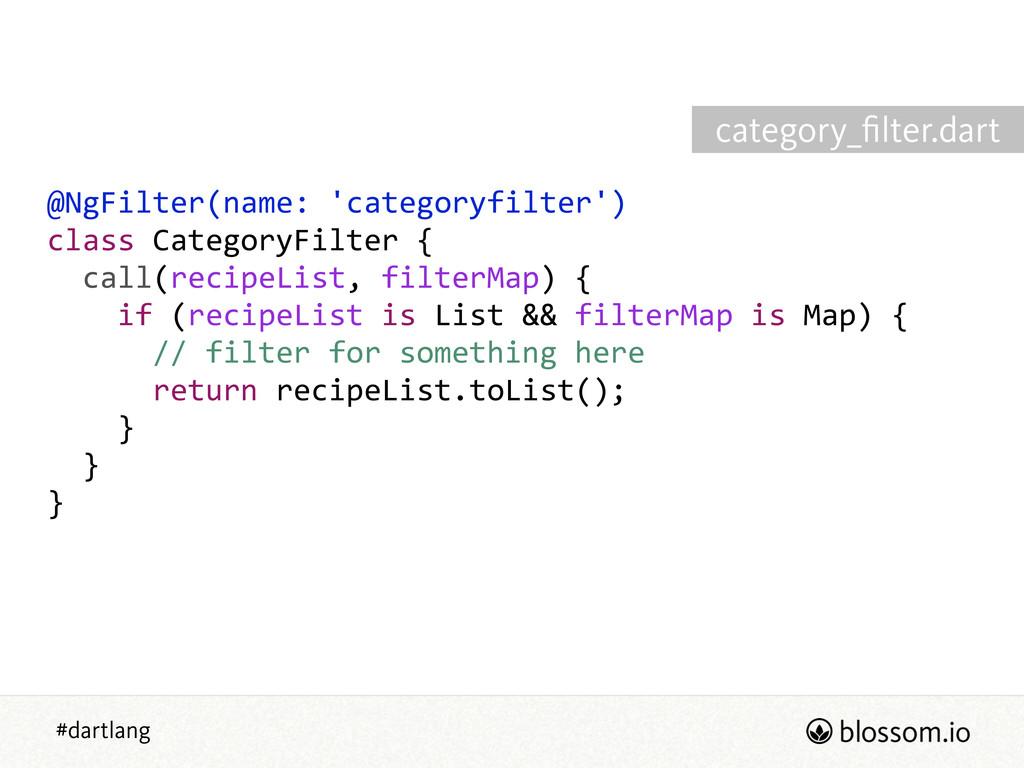 #dartlang @NgFilter(name: 'categoryfilter')  ...