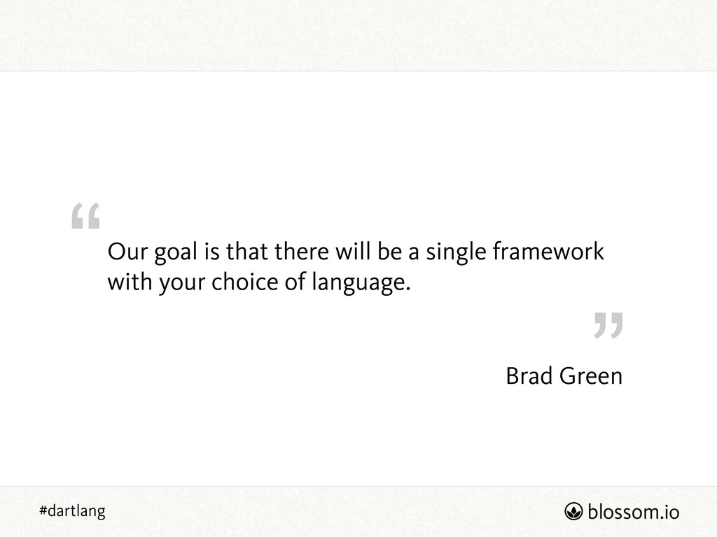 """"""" """" #dartlang Brad Green Our goal is that there..."""