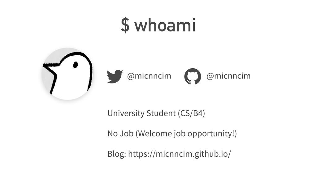 $ whoami @micnncim @micnncim University Student...