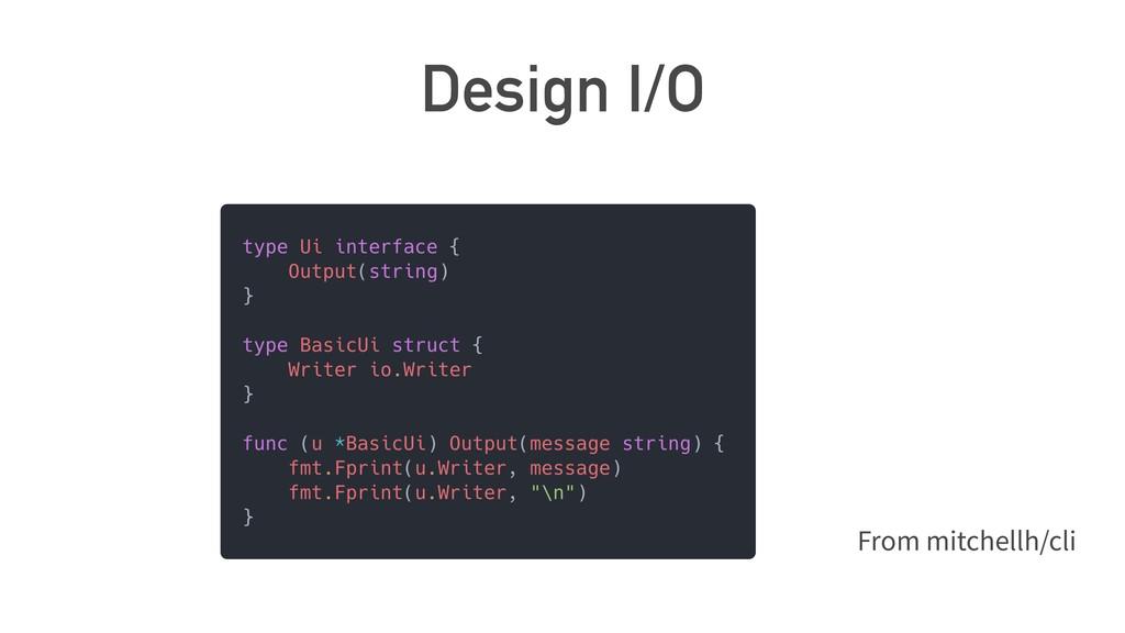Design I/O From mitchellh/cli