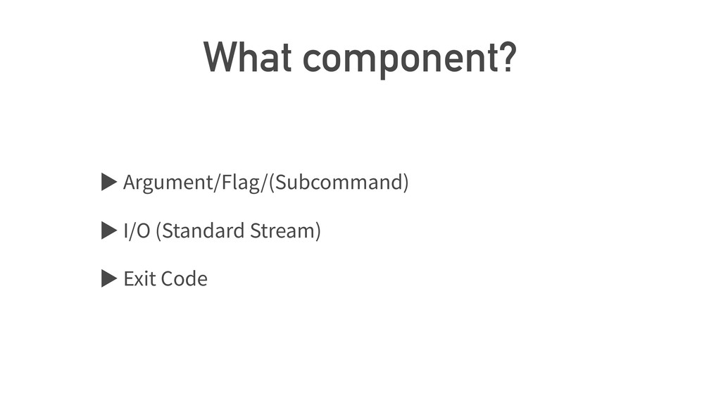 What component? ば Argument/Flag/(Subcommand) ば ...