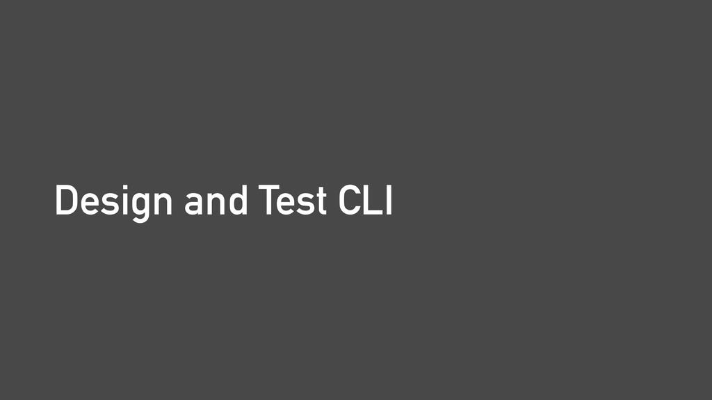Design and Test CLI