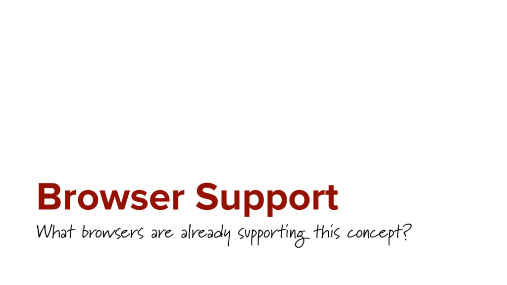 Browser Support What browsers are already suppo...