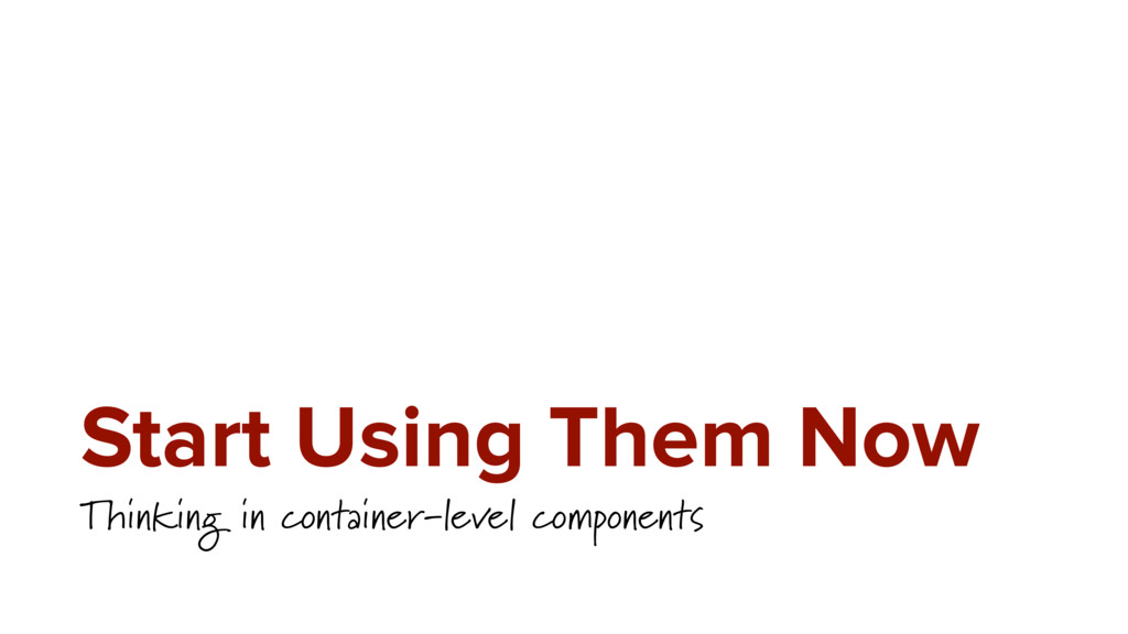 Start Using Them Now Thinking in container-leve...
