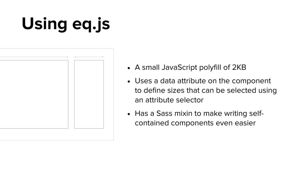 Using eq.js • A small JavaScript polyfill of 2KB...