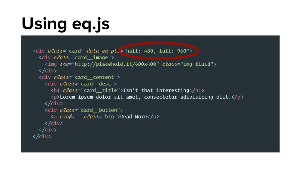 """Using eq.js <div class=""""card"""" data-eq-pts=""""half..."""