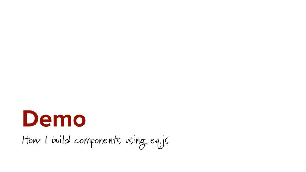 Demo How I build components using eq.js