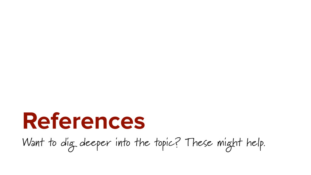 References Want to dig deeper into the topic? T...