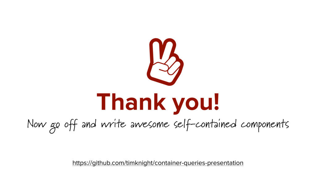 Thank you! Now go off and write awesome self-co...