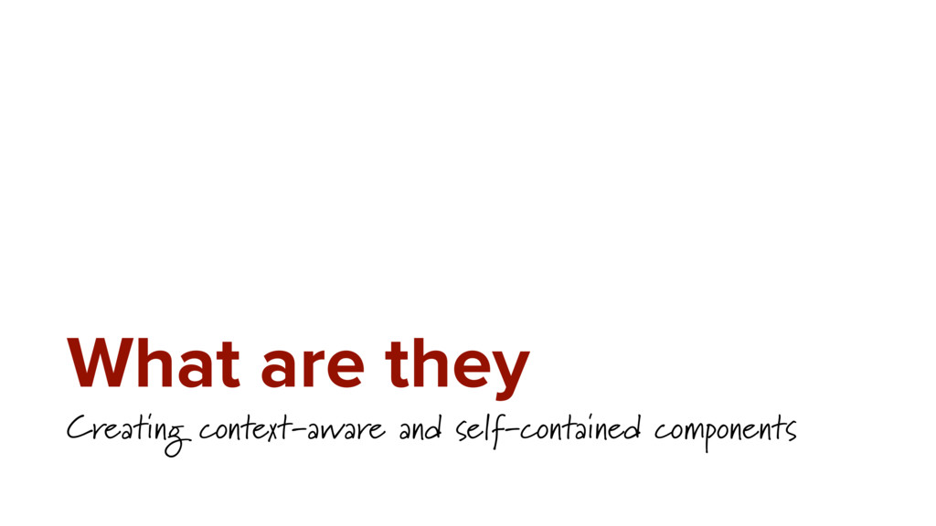 What are they Creating context-aware and self-c...