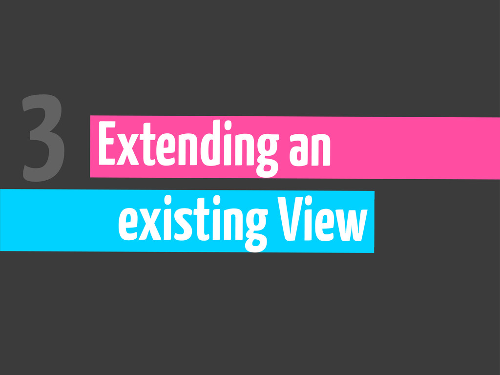 Extending an existing View 3
