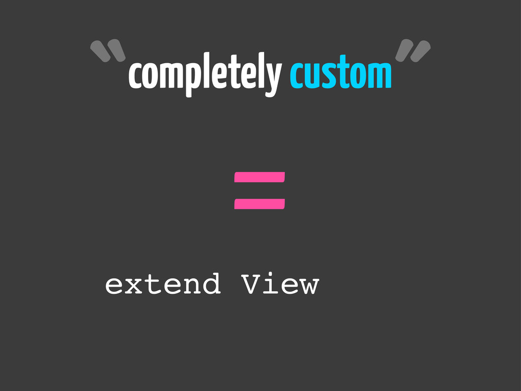 extend View completely custom = ˝ ˝