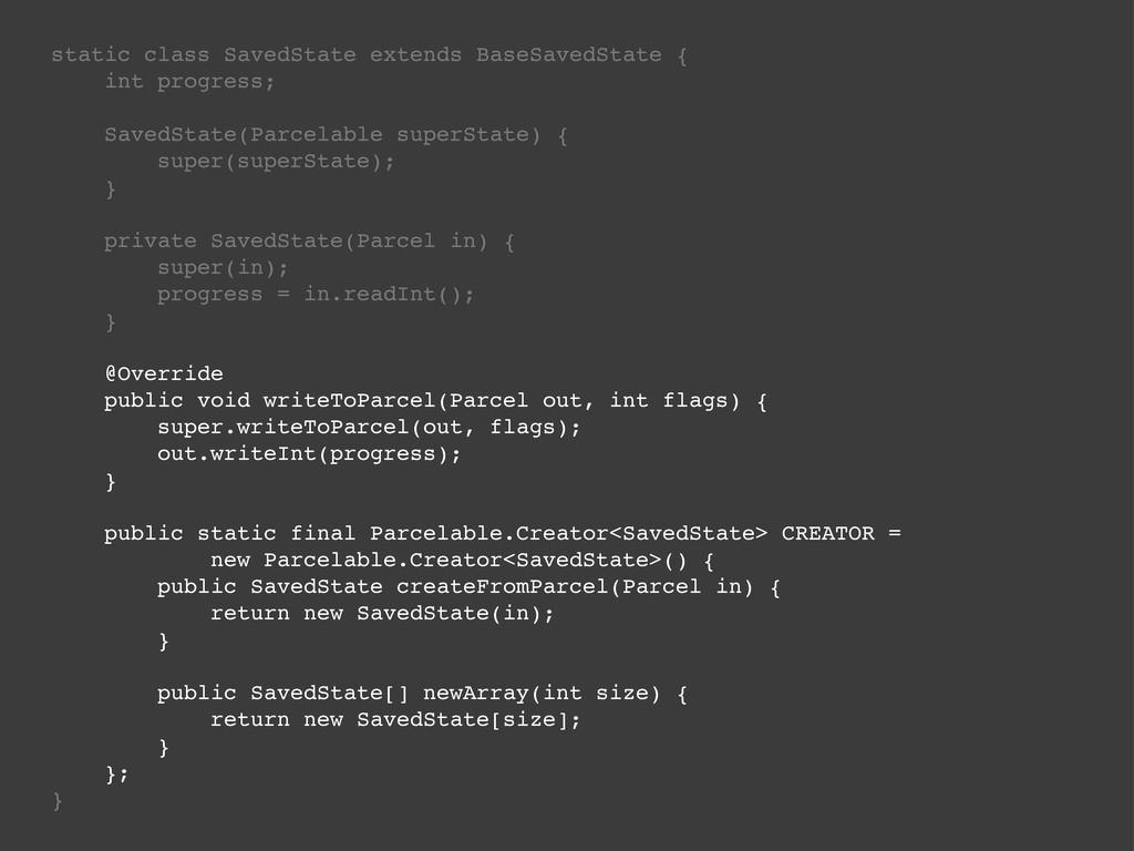 static class SavedState extends BaseSavedState ...