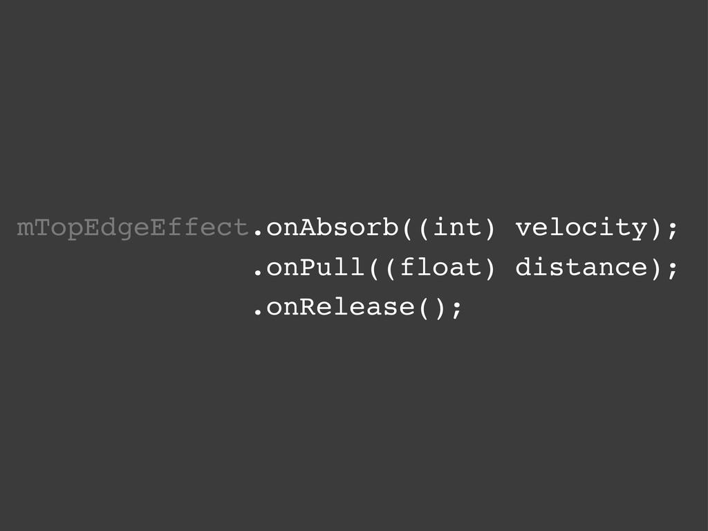 mTopEdgeEffect.onAbsorb((int) velocity); .onPul...
