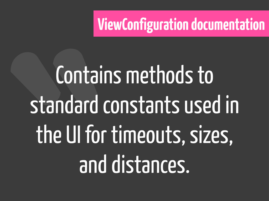ViewConfiguration documentation Contains method...