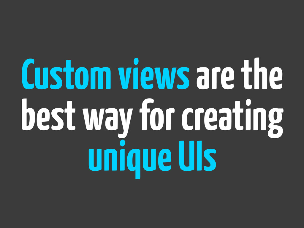 Custom views are the best way for creating uniq...