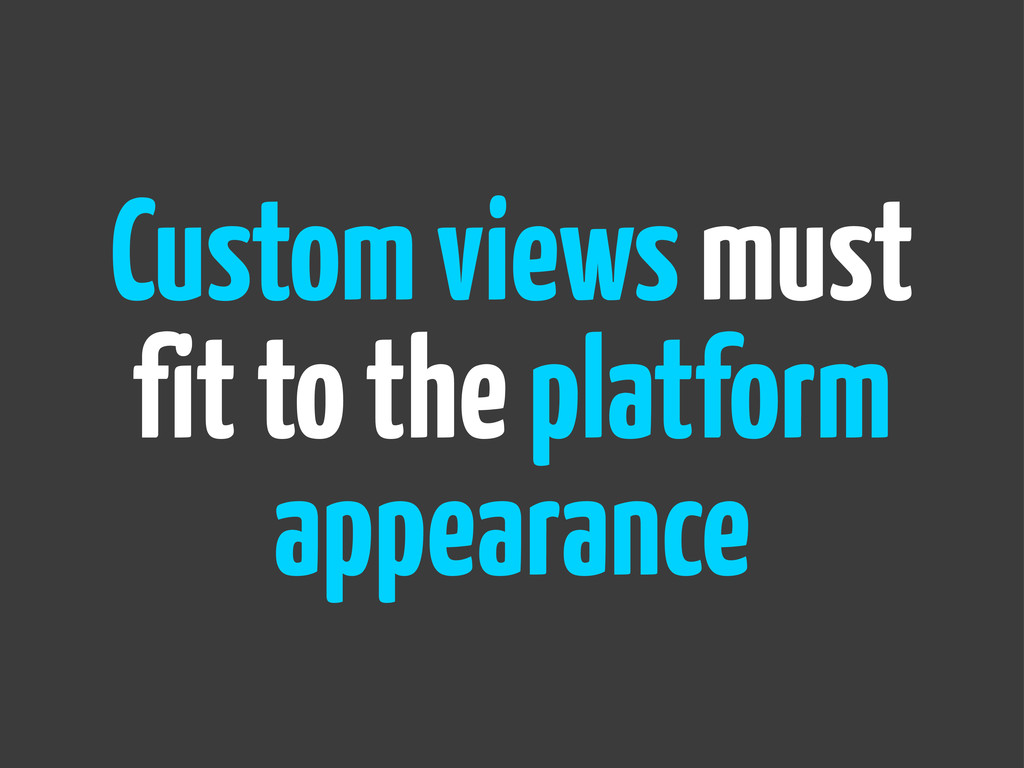 Custom views must fit to the platform appearance