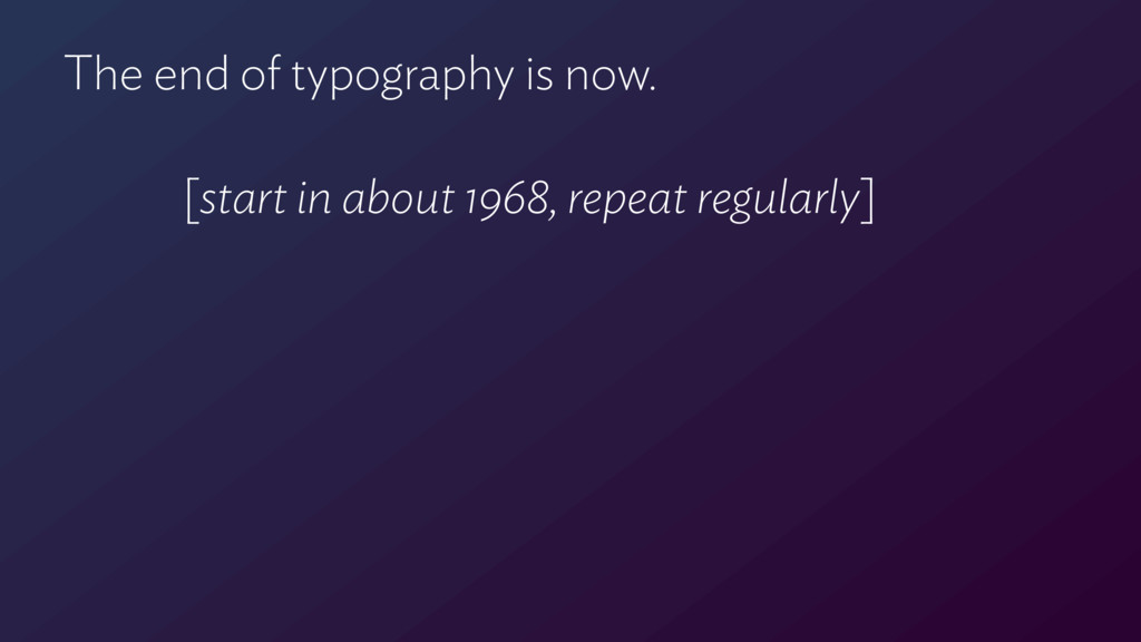 The end of typography is now. [start in about 1...