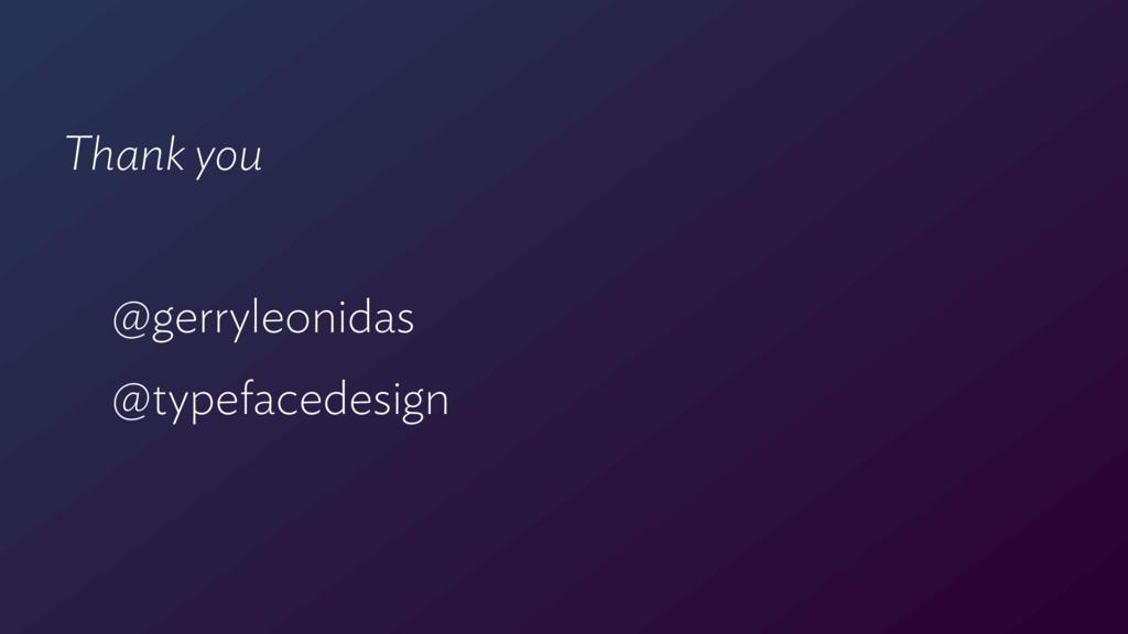 Thank you @gerryleonidas @typefacedesign