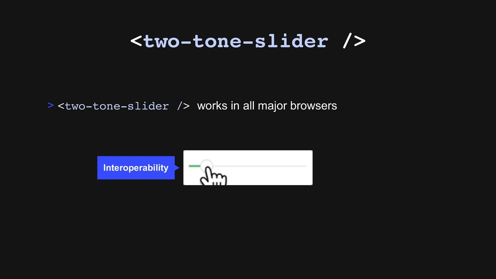 <two-tone-slider /> > <two-tone-slider /> works...