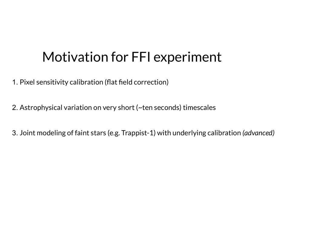 Motivation for FFI experiment 1. Pixel sensitiv...