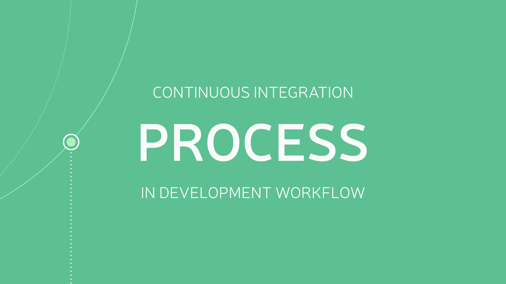 CONTINUOUS INTEGRATION PROCESS IN DEVELOPMENT W...