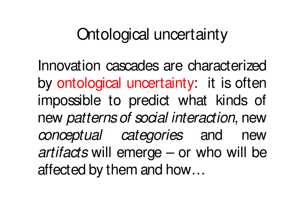 Ontological uncertainty Innovation cascades are...
