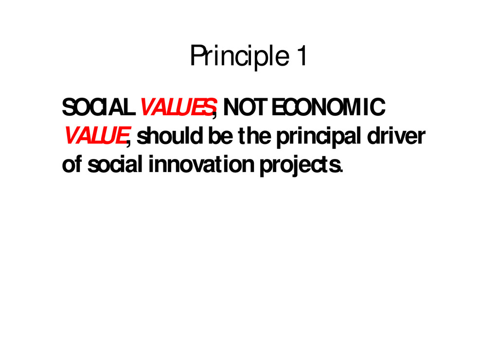 Principle 1 SOCIAL VALUES, NOT ECONOMIC VALUE, ...