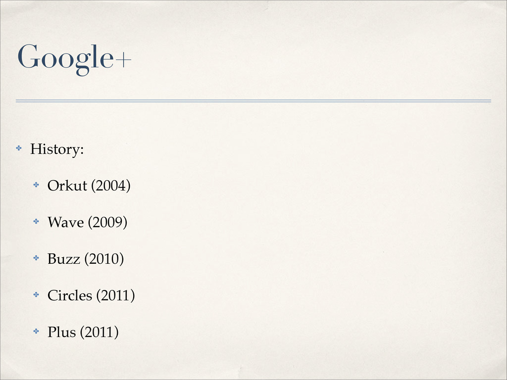 Google+ ✤ History: ✤ Orkut (2004) ✤ Wave (2009)...