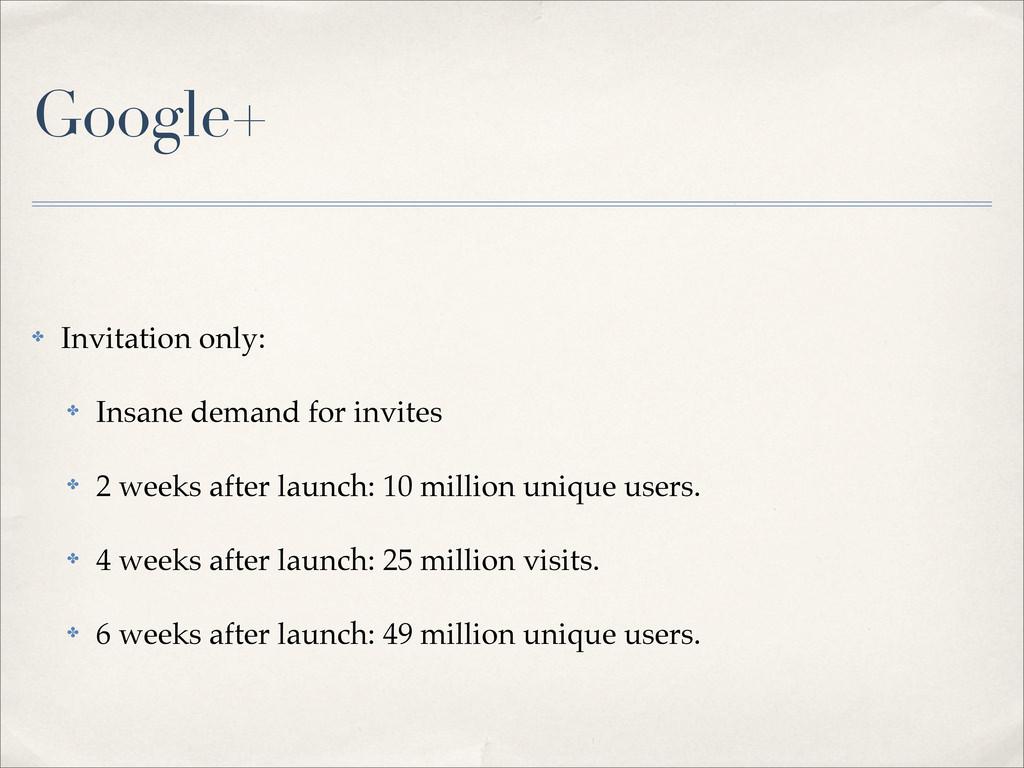 Google+ ✤ Invitation only: ✤ Insane demand for ...