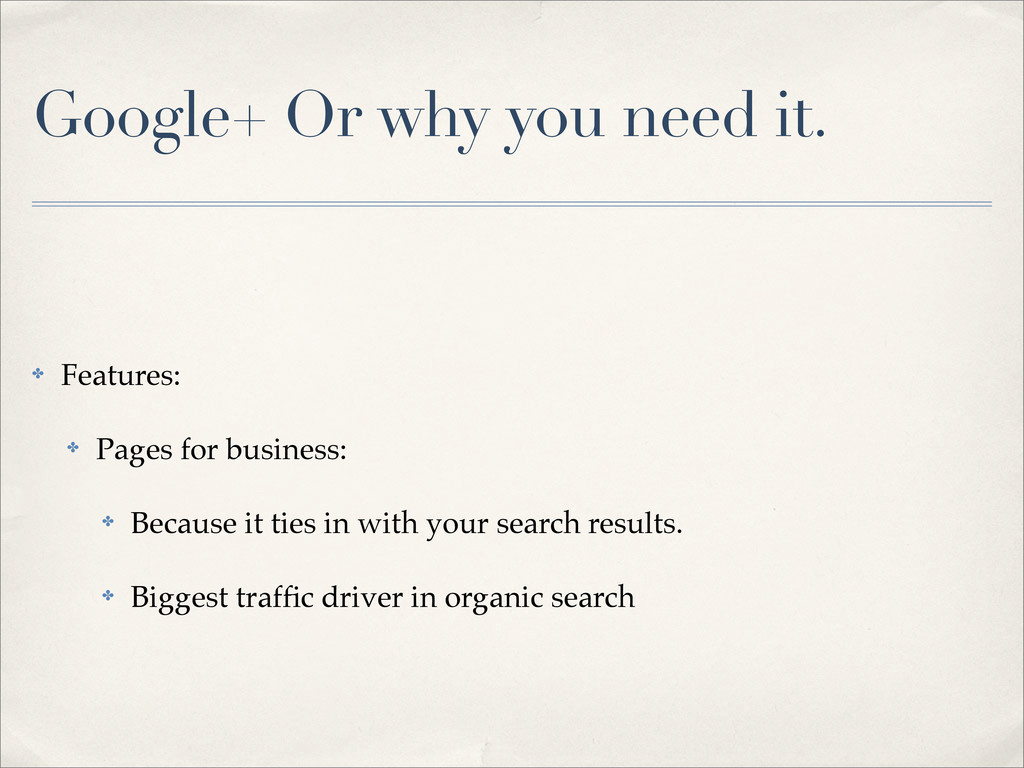 Google+ Or why you need it. ✤ Features: ✤ Pages...