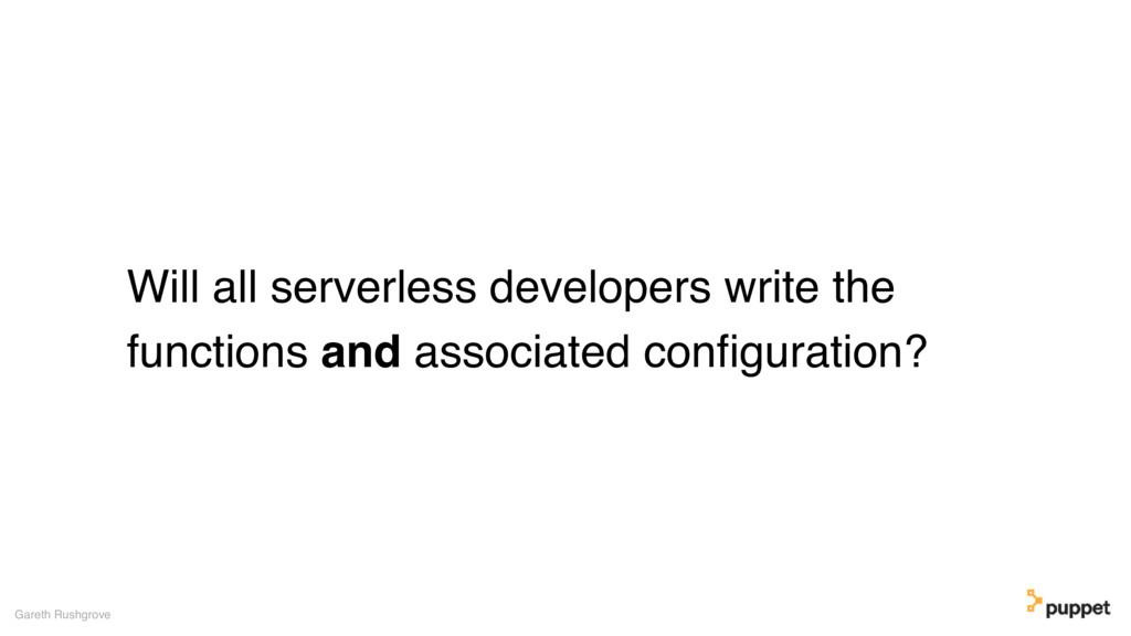 Will all serverless developers write the functi...