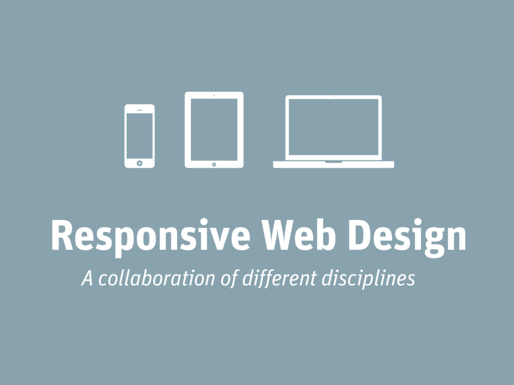 Responsive Web Design A collaboration of differ...