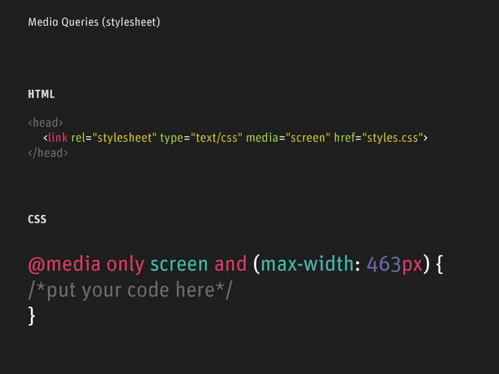 Media Queries (stylesheet) HTML <head> <link re...