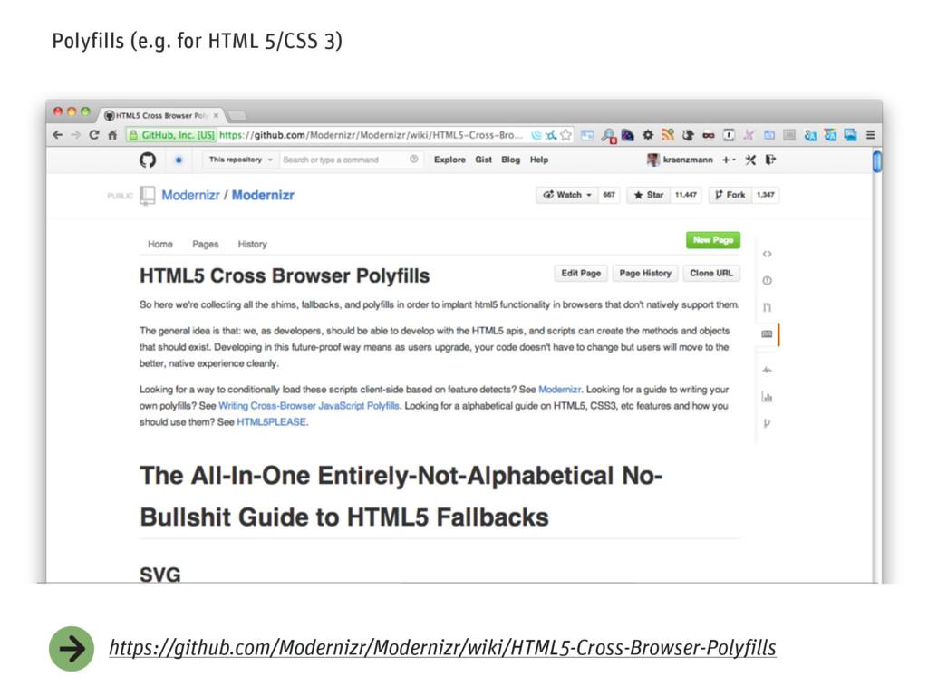 Polyfills (e.g. for HTML 5/CSS 3) https://githu...