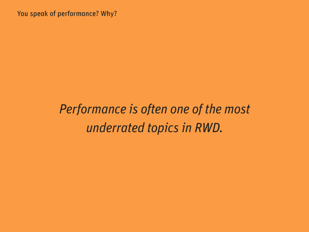 You speak of performance? Why? Performance is o...
