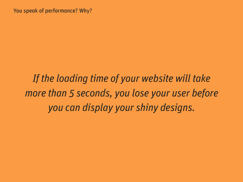 You speak of performance? Why? If the loading t...