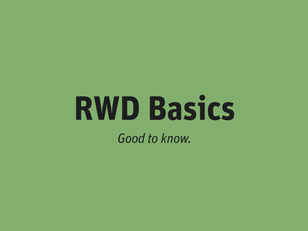 RWD Basics Good to know.