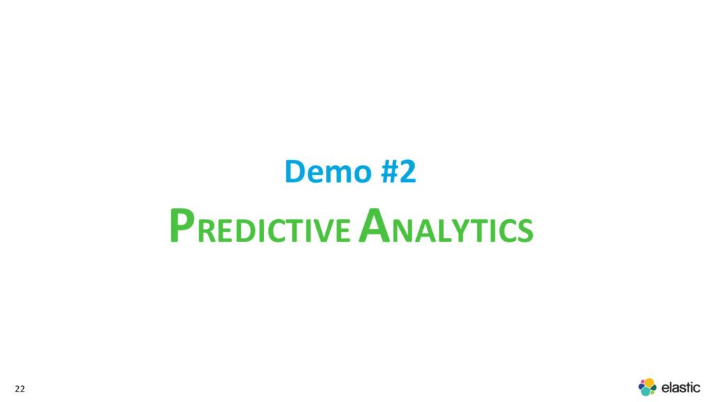 22 Demo #2 PREDICTIVE ANALYTICS