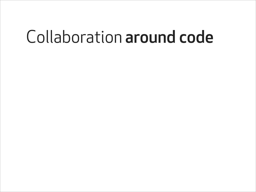 Collaboration around code